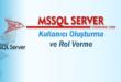SQL Server - Kullanıcı Oluşturma ve Rol Verme